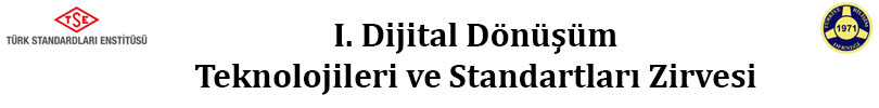 1. Dijital Dönüşüm Teknolojileri ve Standartları Zirvesi